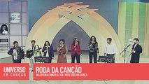 Cantores de Deus, Ir ao povo, Shen Ribeiro - Roda da Canção - (Universo em Canção)