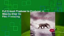 Full E-book Producer to Producer: A Step-by-Step Guide to Low-Budget Independent Film Producing