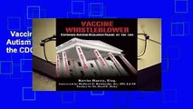 Vaccine Whistleblower: Exposing Autism Research Fraud at the CDC Complete