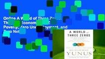 Online A World of Three Zeros  The New Economics of Zero Poverty, Zero Unemployment, and Zero Net