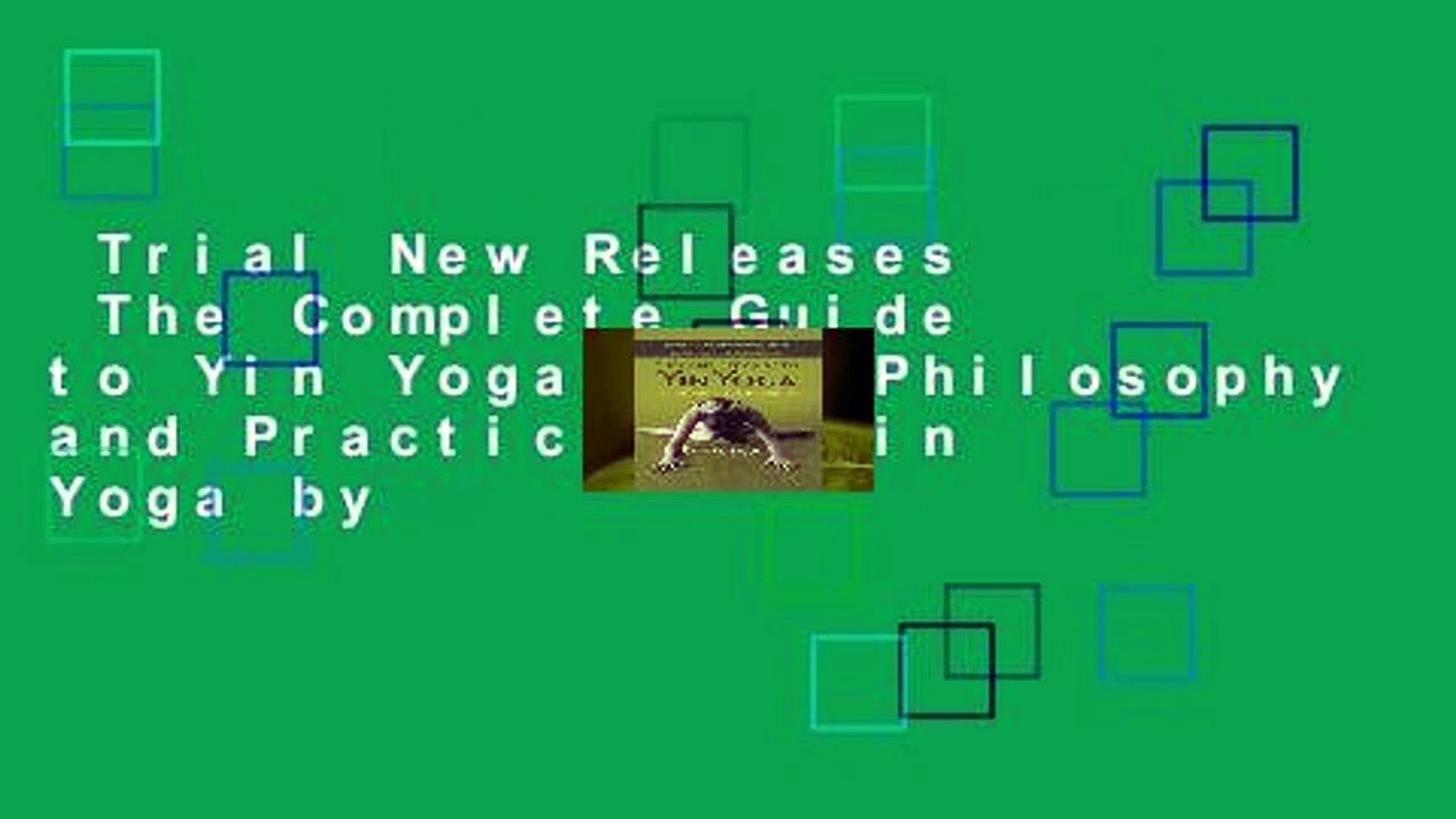 Trial New Releases The Complete Guide To Yin Yoga The Philosophy And Practice Of Yin Yoga By Video Dailymotion