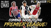 Two-Footed Talk | Dybala, Griezmann, De Ligt  - Coming soon to the EPL?