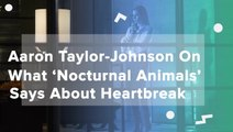 Aaron Taylor-Johnson On What 'Nocturnal Animals' Says About Heartbreak