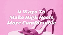 4 Ways To Make High Heels Comfortable