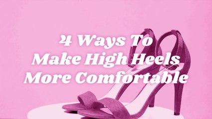 4 Ways To Make High Heels Comfortable