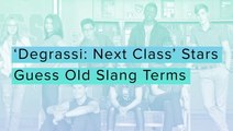 Degrassi: Next Class Stars Guess Old Slang Terms