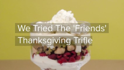 We Tried The Friends Thanksgiving Trifle