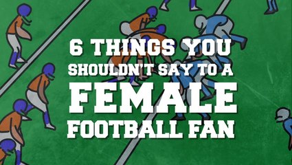 6 Things You Shouldn't Say To A Female Football Fan