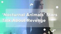 Nocturnal Animals Stars Talk About Revenge