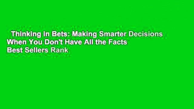 Thinking in Bets: Making Smarter Decisions When You Don't Have All the Facts  Best Sellers Rank