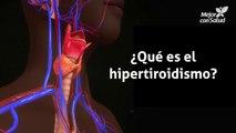 ¿Qué es el hipertiroidismo?