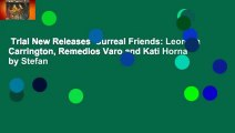 Trial New Releases  Surreal Friends: Leonora Carrington, Remedios Varo and Kati Horna by Stefan