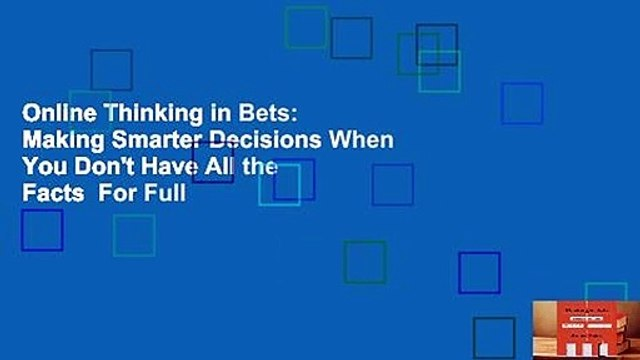 Online Thinking in Bets: Making Smarter Decisions When You Don't Have All the Facts  For Full