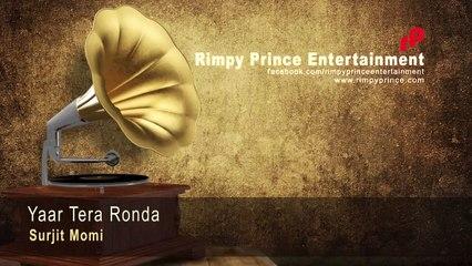 Yaar Tera Ronda - Surjit Momi - Rimpy  Prince