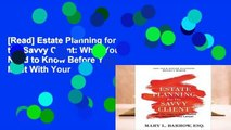 [Read] Estate Planning for the Savvy Client: What You Need to Know Before You Meet With Your