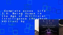 Complete acces  Life 3.0: Being Human in the Age of Artificial Intelligence (Roughcut edition) by