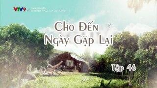 Xem Phim Cho Đến Ngày Gặp Lại Tập 46 Cuối (Lồng Tiếng) - Phim Philippines