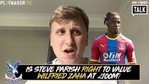 Two-Footed Talk | Is Steve Parish right to value Wilfried Zaha at £100m?