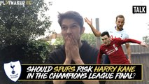 Two-Footed Talk | Should Spurs risk Harry Kane in the UCL final?