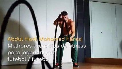 Abdul Hadi Mohamed Fares |   Melhores exercícios de fitness para jogadores de futebol  futebol