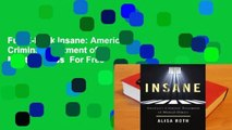 Full E-book Insane: America's Criminal Treatment of Mental Illness  For Free