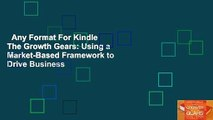 Any Format For Kindle  The Growth Gears: Using a Market-Based Framework to Drive Business