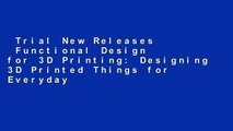 Trial New Releases  Functional Design for 3D Printing: Designing 3D Printed Things for Everyday