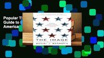 Popular The Image: A Guide to Pseudo-Events in America - Daniel J. Boorstin