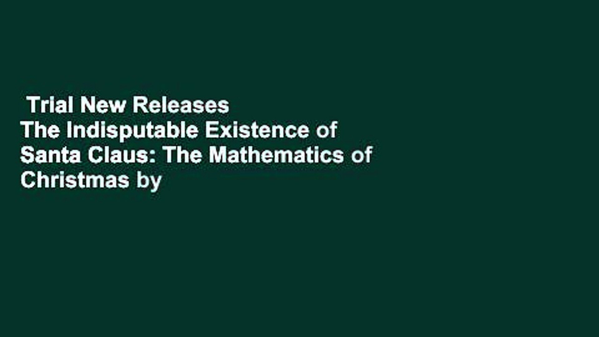 Trial New Releases  The Indisputable Existence of Santa Claus: The Mathematics of Christmas by