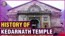 History Of Kedarnath Temple | Significance And Facts Of Kedarnath Temple