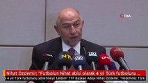 """Nihat Özdemir: """"Futbolun Nihat abisi olarak 4 yıl Türk futbolunu yönetmeye talibim"""""""