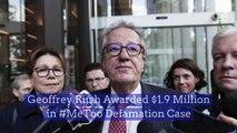 Geoffrey Rush Awarded $1.9 Million in #MeToo Defamation Case