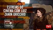 Confira as estreias do cinema com Luiz Zanin Oricchio