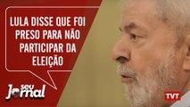 Lula disse que foi preso para não participar da eleição