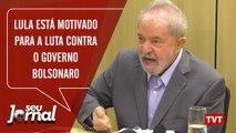 Lula está motivado para a luta contra o governo Bolsonaro