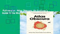 Full version  Atlas Obscura: An Explorer's Guide to the World's Hidden Wonders Complete