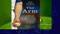 Full version  The Arm: Inside the Billion-Dollar Mystery of the Most Valuable Commodity in Sports