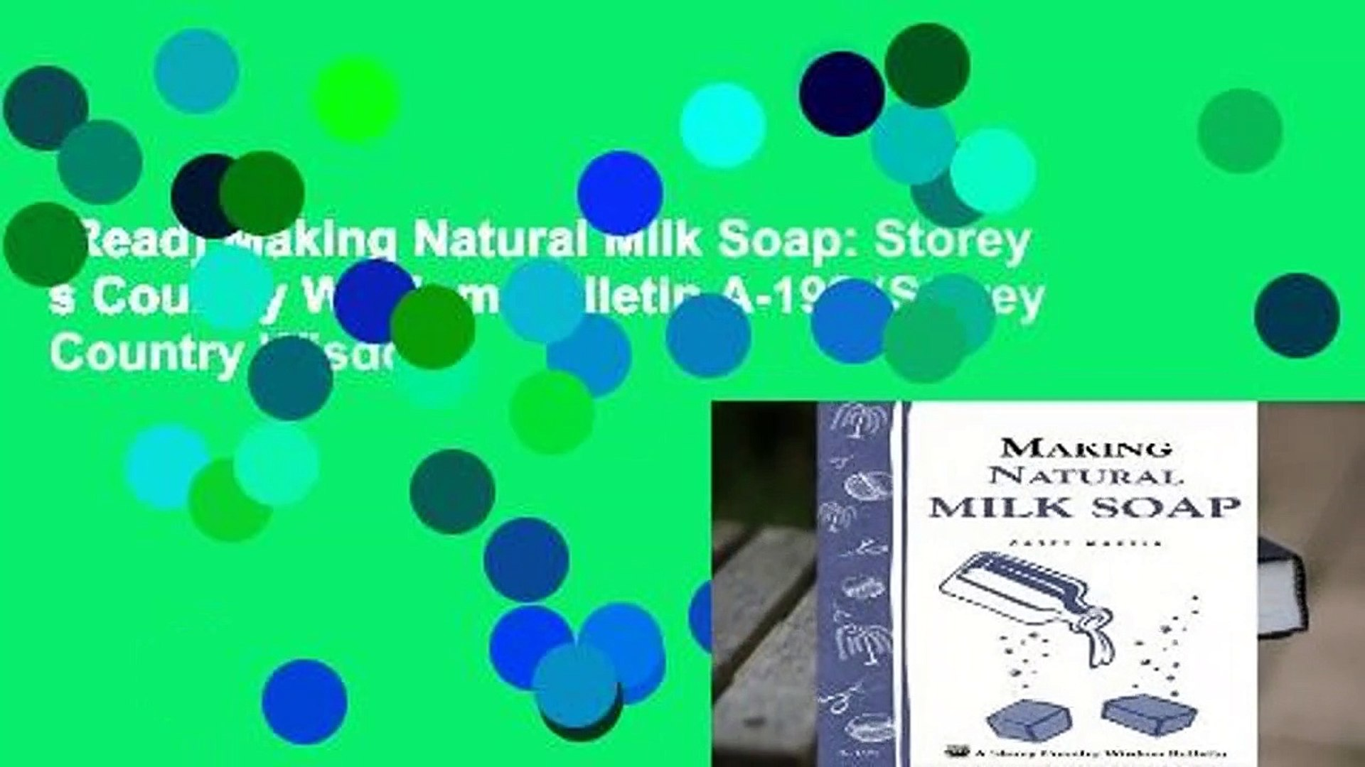 [Read] Making Natural Milk Soap: Storey s Country Wisdom Bulletin A-199 (Storey Country Wisdom