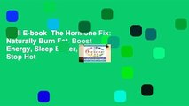 Full E-book  The Hormone Fix: Naturally Burn Fat, Boost Energy, Sleep Better, and Stop Hot