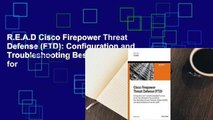 R.E.A.D Cisco Firepower Threat Defense (FTD): Configuration and Troubleshooting Best Practices for