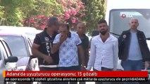 Adana'da uyuşturucu operasyonu: 15 gözaltı
