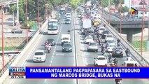 Pansamantalang pagpapasara sa eastbound ng Marcos Bridge, bukas na