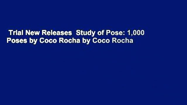 Trial New Releases  Study of Pose: 1,000 Poses by Coco Rocha by Coco Rocha