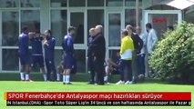 SPOR Fenerbahçe'de Antalyaspor maçı hazırlıkları sürüyor