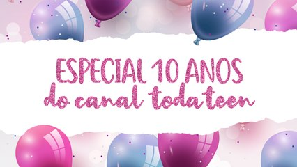 ESPECIAL 10 ANOS DO CANAL TODATEEN