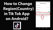 How to Change Region(Country) in Tik Tok App on Android?