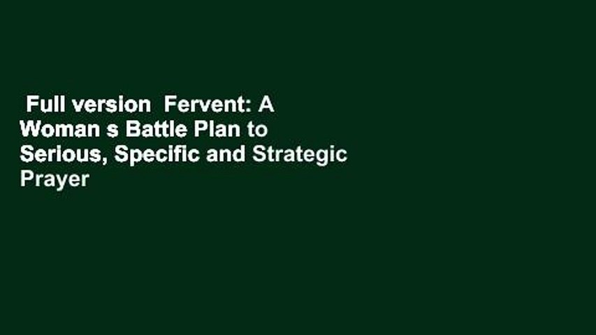 Full version Fervent: A Woman s Battle Plan to Serious