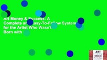 Art Money & Success: A Complete and Easy-To-Follow System for the Artist Who Wasn't Born with a