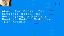About For Books  The Sawbones Book: The Horrifying, Hilarious Road to Modern Medicine  For Kindle