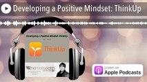 Developing a Positive Mindset: ThinkUp